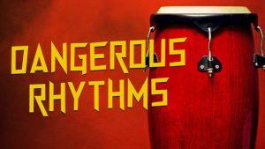 dangerous rhythms